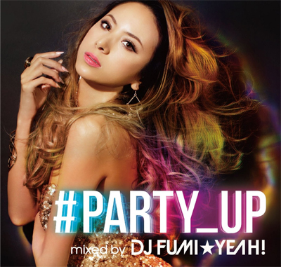 『♯PARTY_UP mixed by DJ FUMI★YEAH!』AQUA PRODUCTION